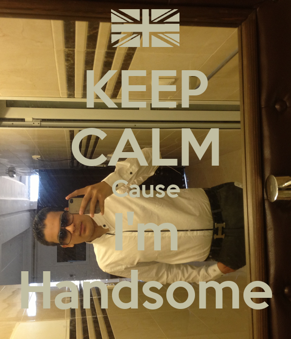 KEEP CALM Cause I'm Handsome