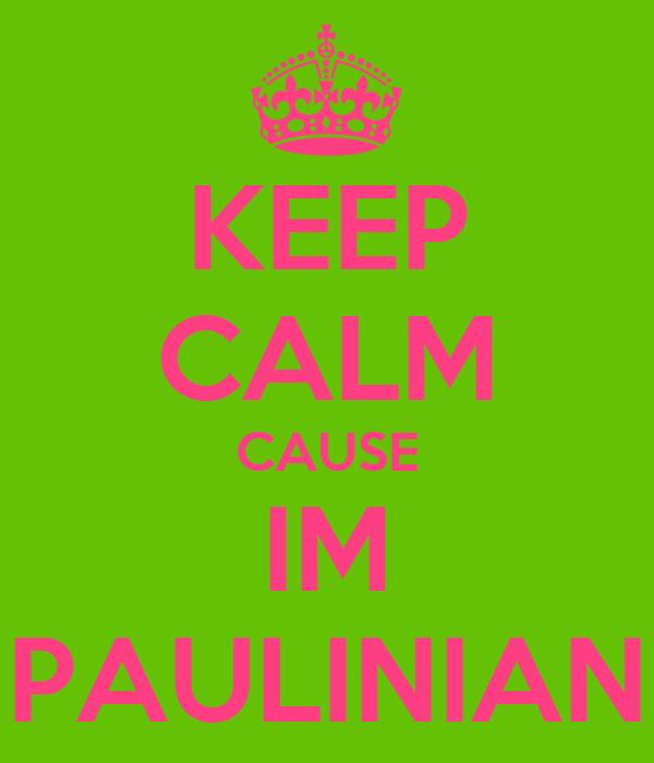 KEEP CALM CAUSE IM PAULINIAN