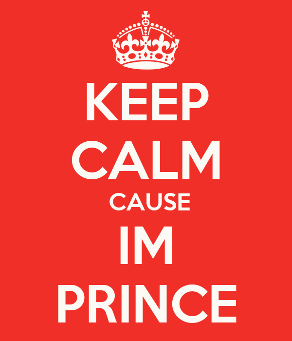 KEEP CALM   CAUSE  IM PRINCE