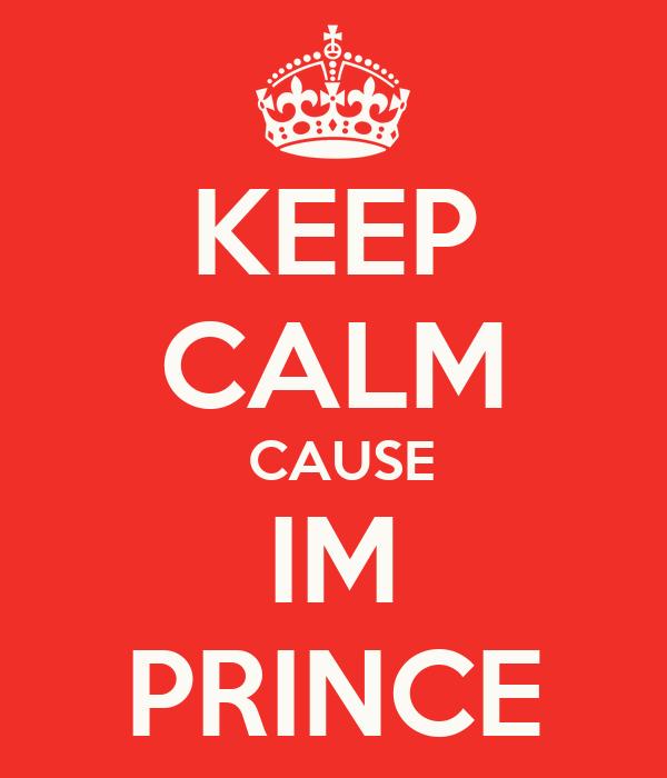 KEEP CALM   CAUSE  IM PRINCE
