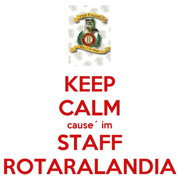 KEEP CALM cause´ im STAFF ROTARALANDIA