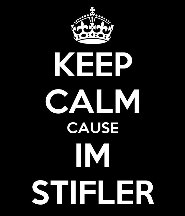KEEP CALM CAUSE IM STIFLER