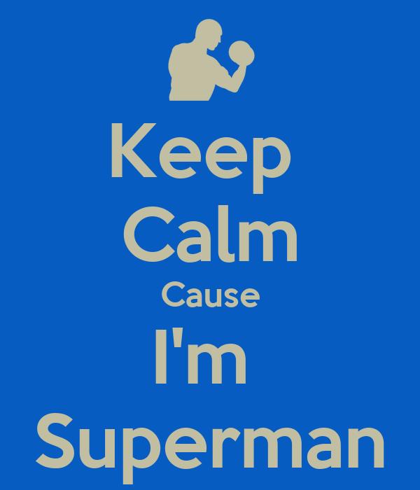 Keep  Calm Cause I'm  Superman