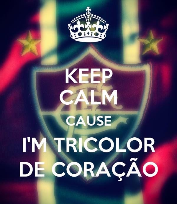 KEEP CALM CAUSE I'M TRICOLOR DE CORAÇÃO
