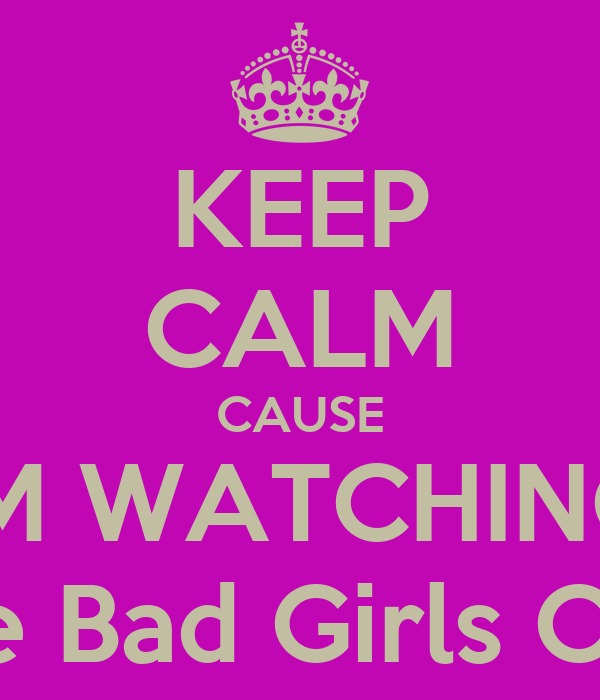KEEP CALM CAUSE IM WATCHING The Bad Girls Club