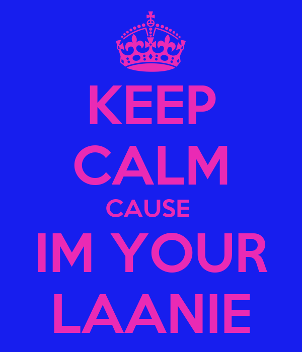 KEEP CALM CAUSE  IM YOUR LAANIE