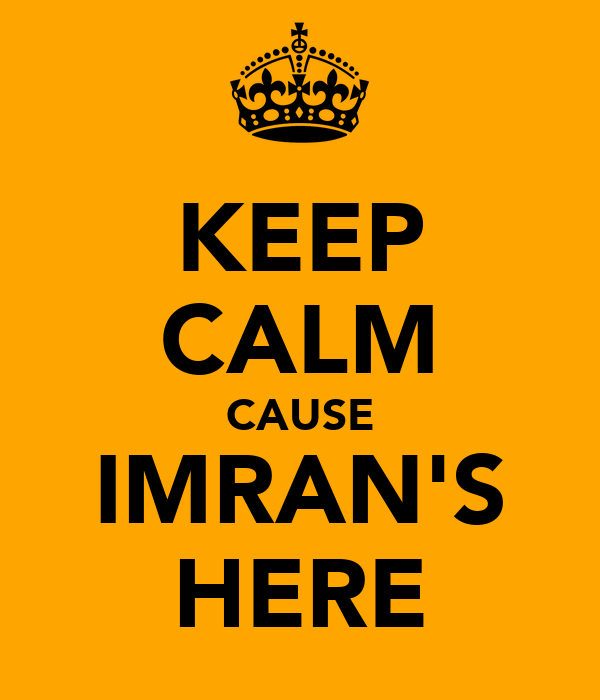 KEEP CALM CAUSE IMRAN'S HERE