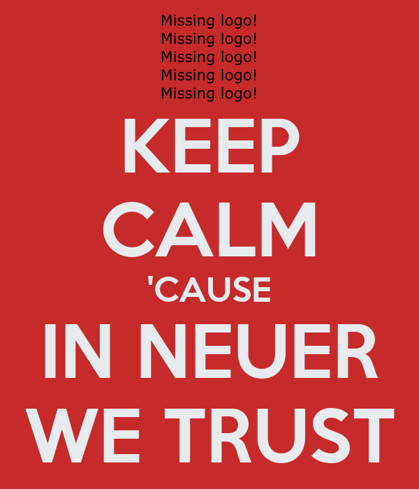 KEEP CALM 'CAUSE IN NEUER WE TRUST