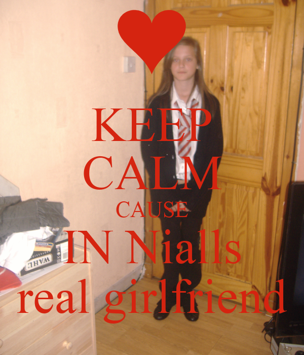 KEEP CALM CAUSE IN Nialls real girlfriend