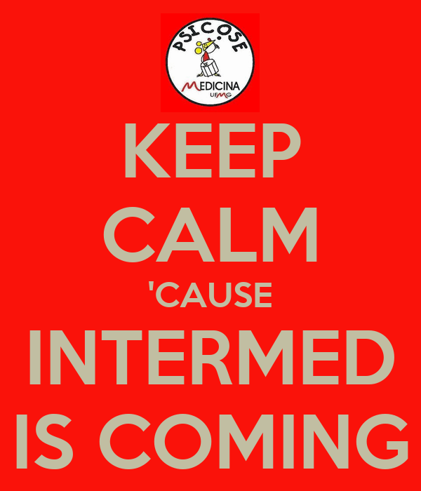 KEEP CALM 'CAUSE INTERMED IS COMING