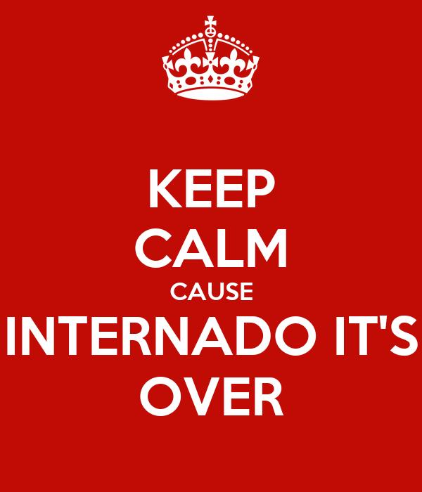 KEEP CALM CAUSE INTERNADO IT'S OVER