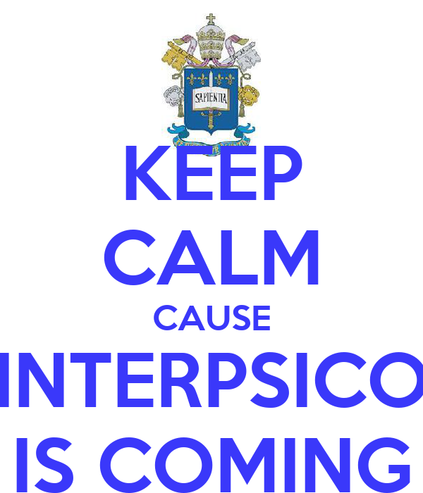 KEEP CALM CAUSE INTERPSICO IS COMING