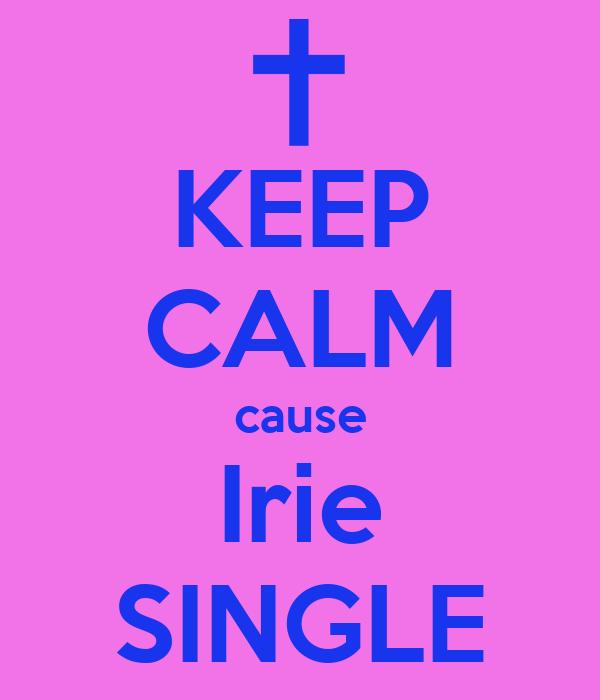 KEEP CALM cause Irie SINGLE