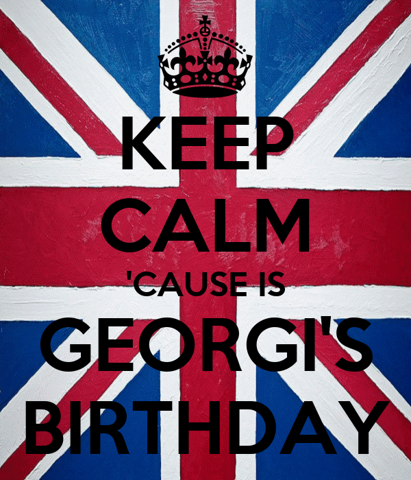 KEEP CALM 'CAUSE IS GEORGI'S BIRTHDAY