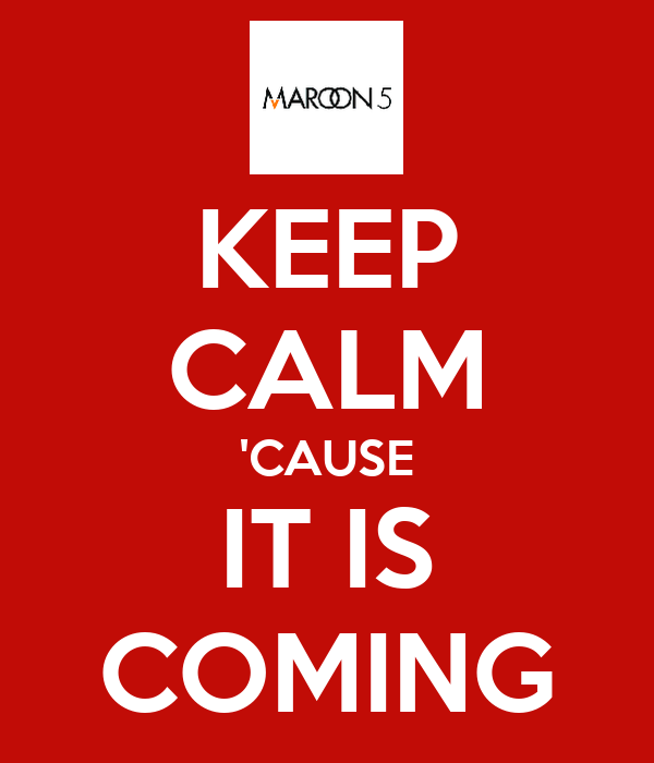 KEEP CALM 'CAUSE IT IS COMING