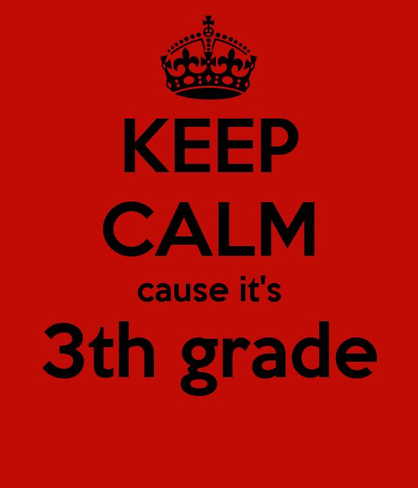KEEP CALM cause it's 3th grade