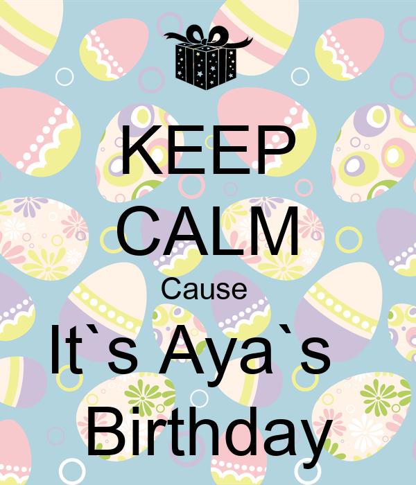 KEEP CALM Cause  It`s Aya`s   Birthday