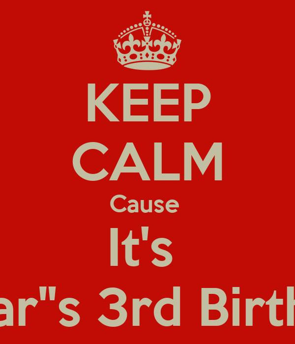 "KEEP CALM Cause  It's  D'Mar""s 3rd Birthday"