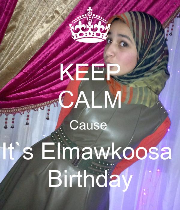 KEEP CALM Cause  It`s Elmawkoosa  Birthday