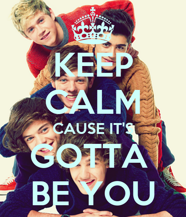 KEEP CALM CAUSE IT'S GOTTA  BE YOU