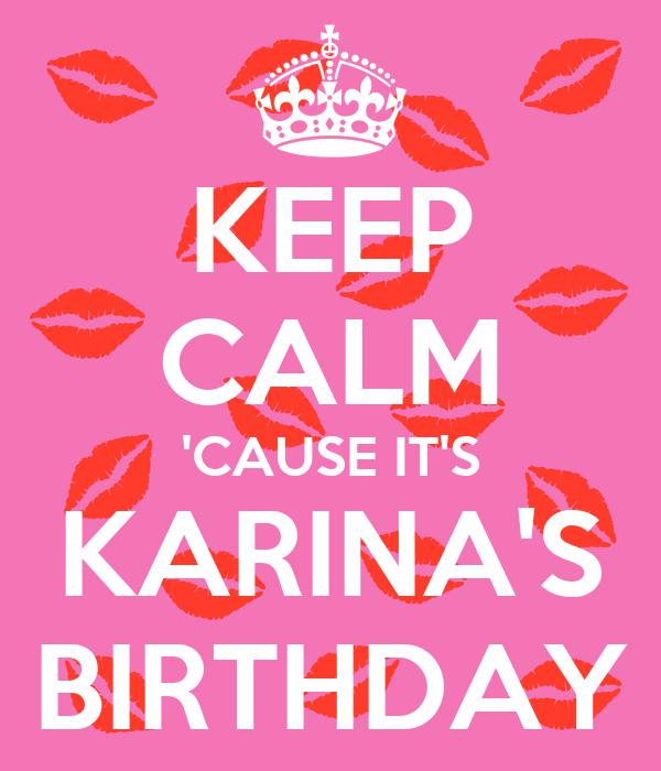 KEEP CALM 'CAUSE IT'S KARINA'S BIRTHDAY