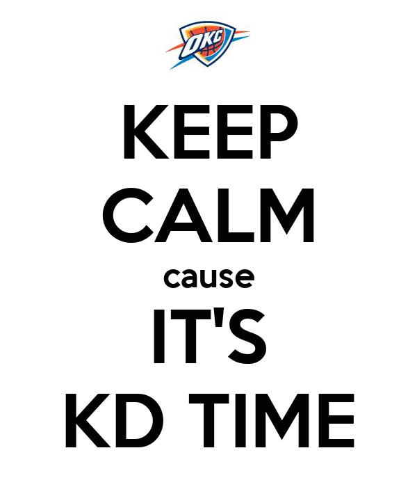 KEEP CALM cause IT'S KD TIME