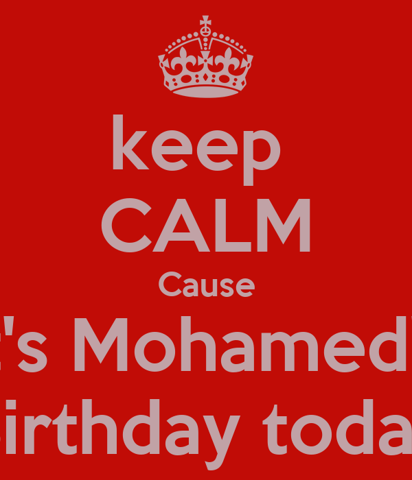keep  CALM Cause It's Mohamed's Birthday today