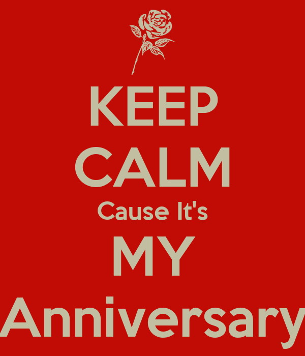 KEEP CALM Cause It's MY Anniversary