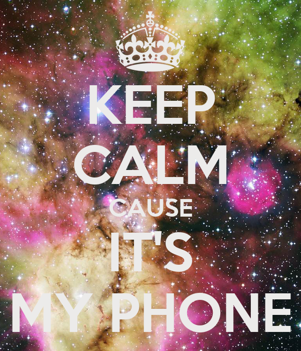 KEEP CALM CAUSE IT'S MY PHONE