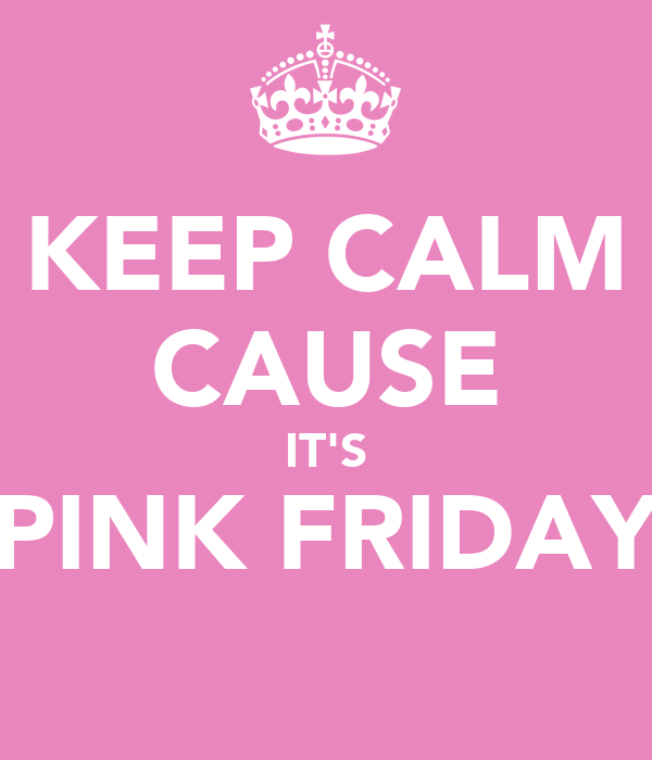 KEEP CALM CAUSE IT'S PINK FRIDAY