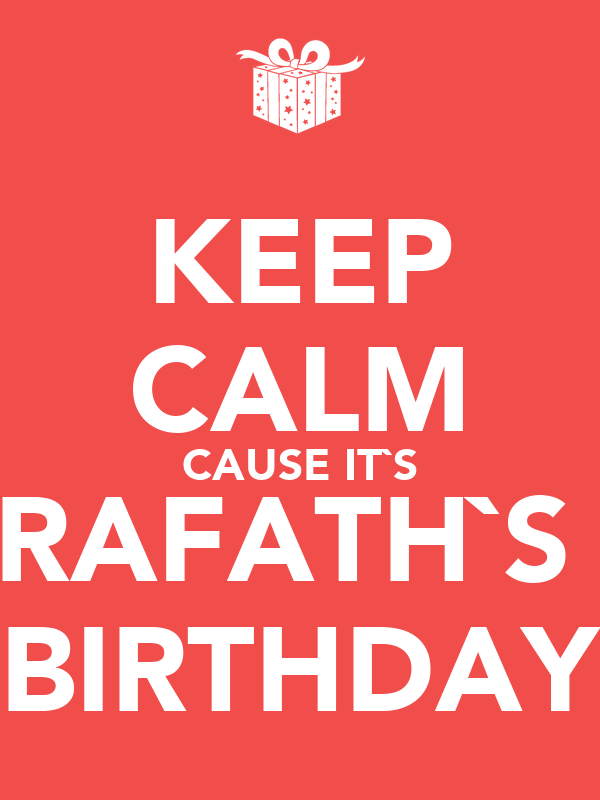 KEEP CALM CAUSE IT`S RAFATH`S  BIRTHDAY