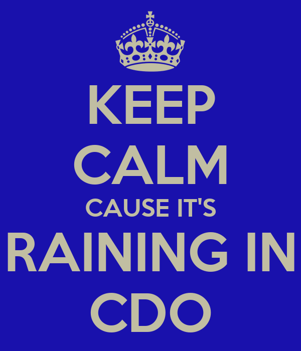 KEEP CALM CAUSE IT'S RAINING IN CDO