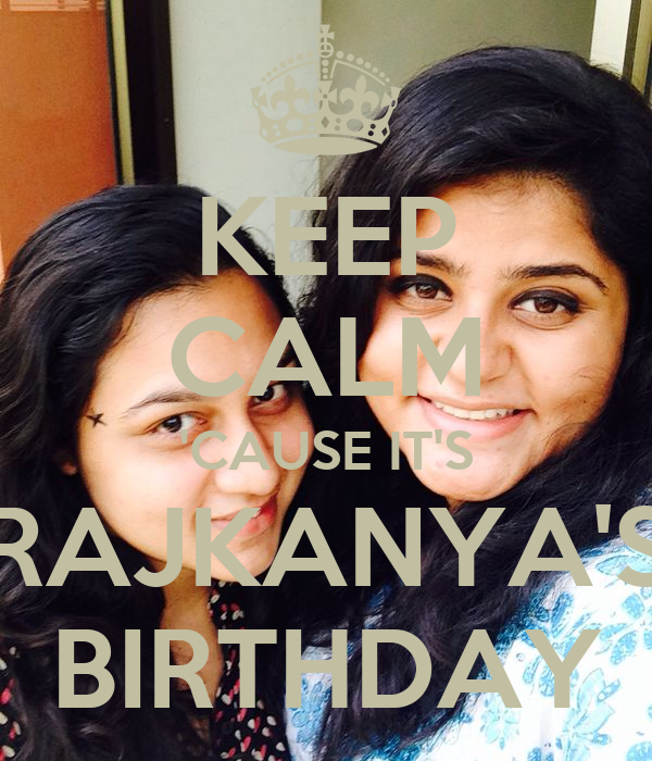 KEEP CALM 'CAUSE IT'S RAJKANYA'S BIRTHDAY