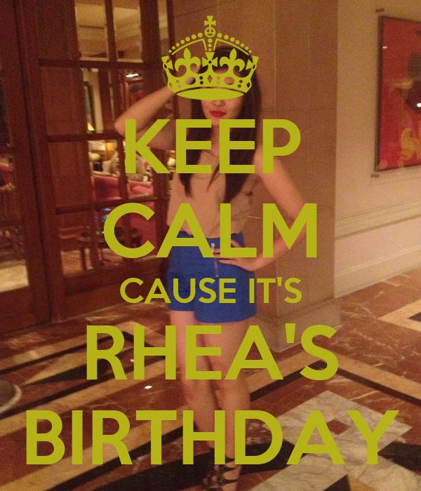 KEEP CALM CAUSE IT'S RHEA'S BIRTHDAY