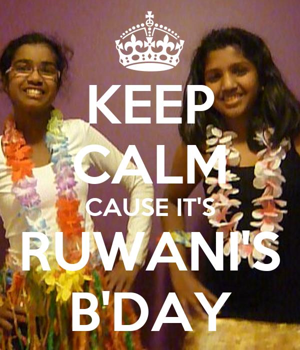 KEEP CALM CAUSE IT'S RUWANI'S B'DAY
