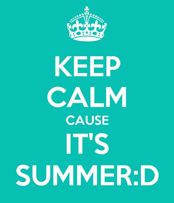 KEEP CALM CAUSE IT'S SUMMER:D