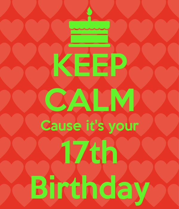 KEEP CALM Cause it's your 17th Birthday