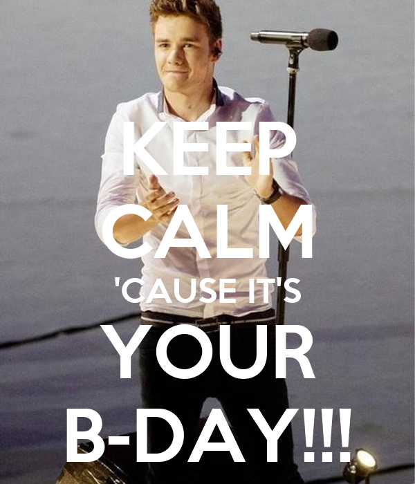KEEP CALM 'CAUSE IT'S YOUR B-DAY!!!