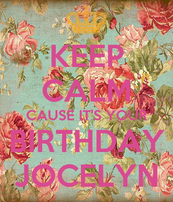 KEEP CALM CAUSE IT'S YOUR BIRTHDAY JOCELYN