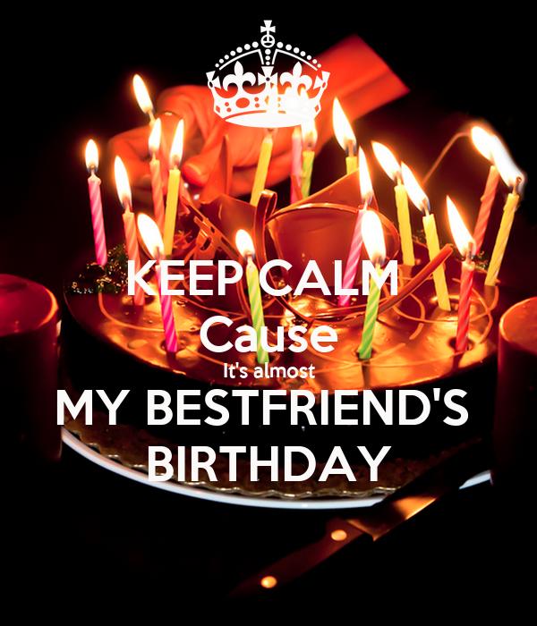 KEEP CALM  Cause It's almost MY BESTFRIEND'S  BIRTHDAY