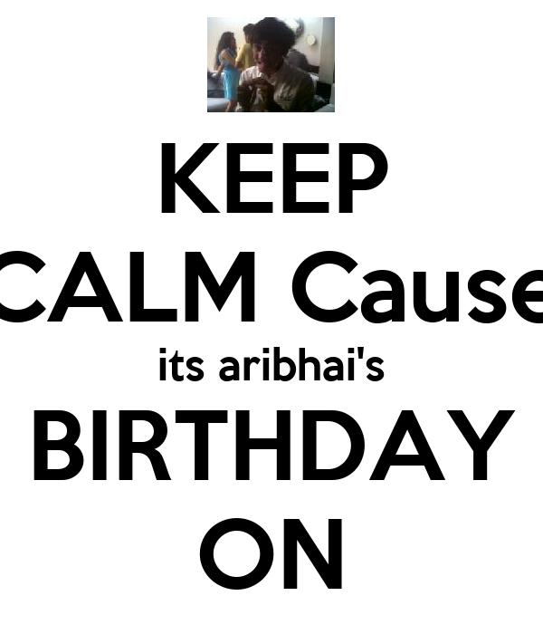 KEEP CALM Cause its aribhai's BIRTHDAY ON
