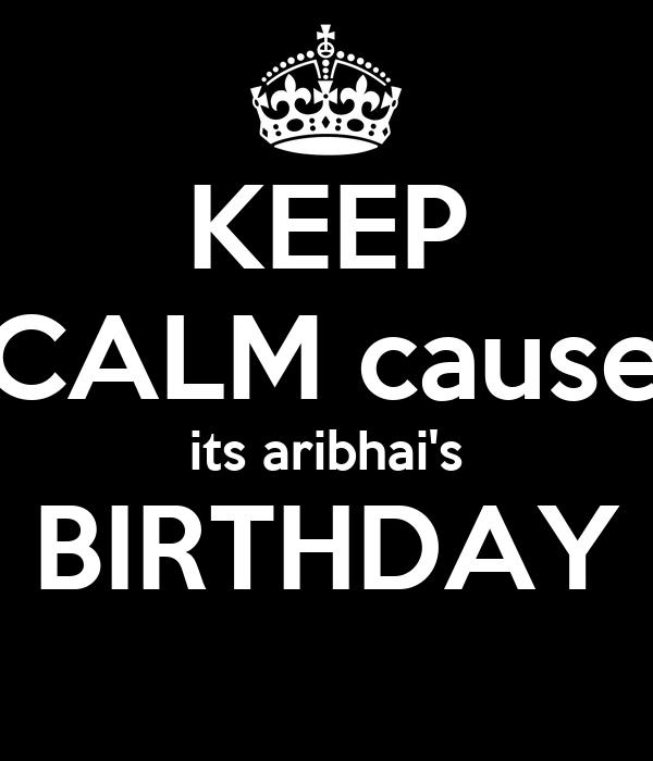 KEEP CALM cause its aribhai's BIRTHDAY