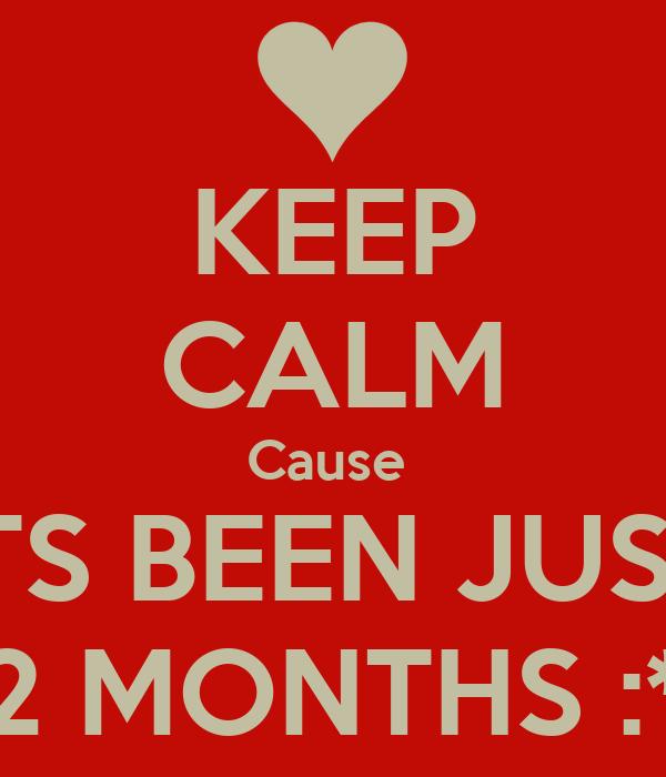 KEEP CALM Cause  ITS BEEN JUST 2 MONTHS :*