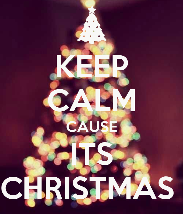 KEEP CALM CAUSE ITS CHRISTMAS
