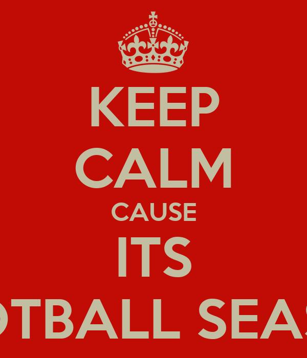 KEEP CALM CAUSE ITS FOOTBALL SEASON