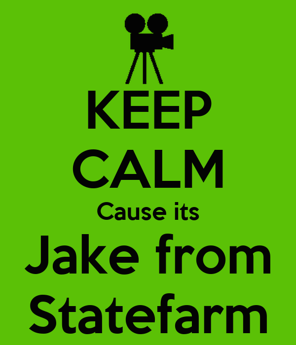 KEEP CALM Cause its Jake from Statefarm