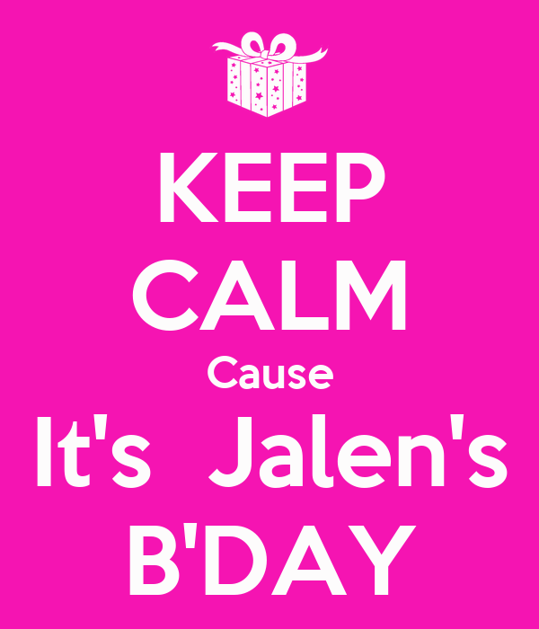 KEEP CALM Cause It's  Jalen's B'DAY