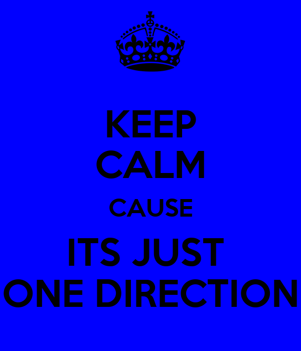 KEEP CALM CAUSE ITS JUST  ONE DIRECTION