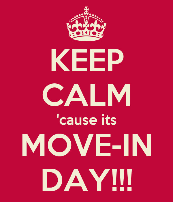 KEEP CALM 'cause its MOVE-IN DAY!!!