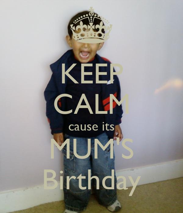 KEEP CALM cause its MUM'S Birthday